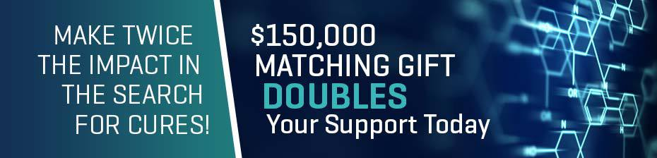 $150,000 Matching Gift DOUBLES Your Support Today
