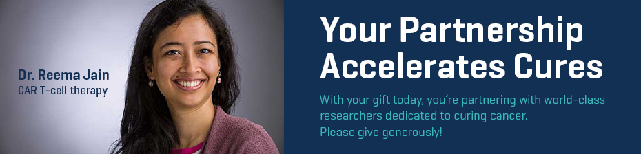 Your Partnership Accelerates Cures -- With your gift today, you're partnering with world-class researchers dedicated to curing cancer. Please give generously!