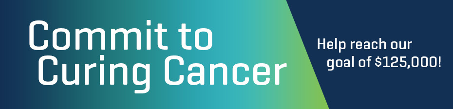 Commit to Curing Cancer. Help reach our goal of $125,000!